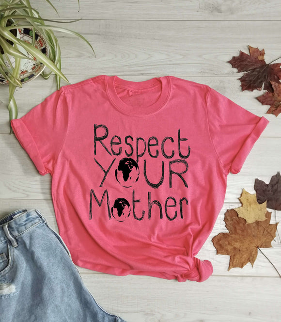 Respect Your Mother (Mother Earth) T Shirt - Cotton - Unisex - One Planet Mind
