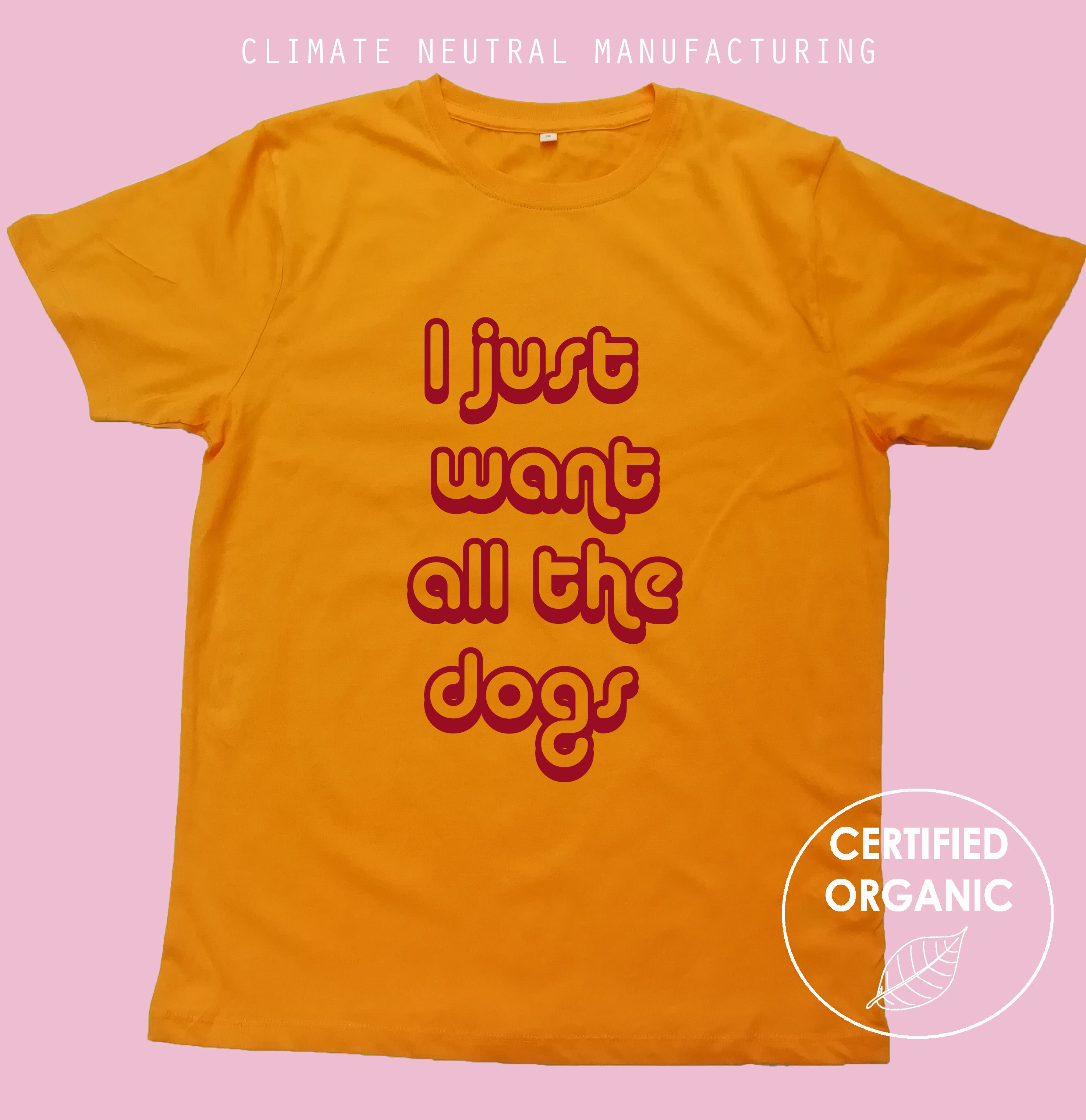 I Just Want All The Dogs Organic T Shirt
