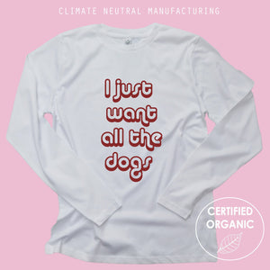 I Just Want All The Dogs Organic Long Sleeve Shirt
