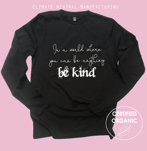 In A World Where You Can Be Anything Be Kind Organic Long Sleeve Shirt
