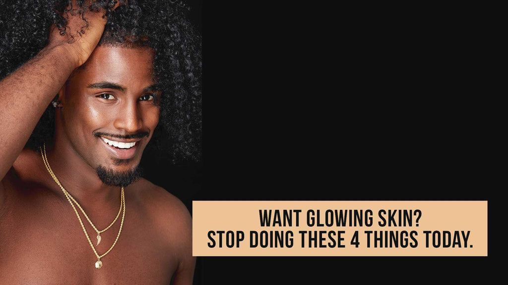Want glowing skin? Stop doing these 4 things today. | Buttah Skin by Dorion Renaud |  Black Owned Skincare