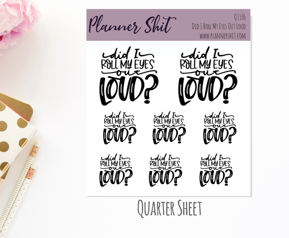 Quarter Sheet Planner Stickers - Did I Roll My Eyes Out Loud
