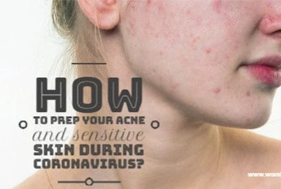 How to prep your ACNE and sensitive skin during Coronavirus?