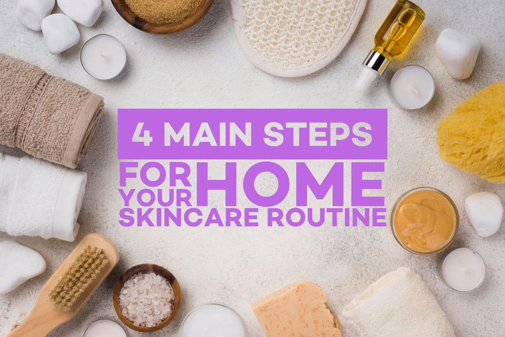 4 Main Steps For Your Home Skincare Routine