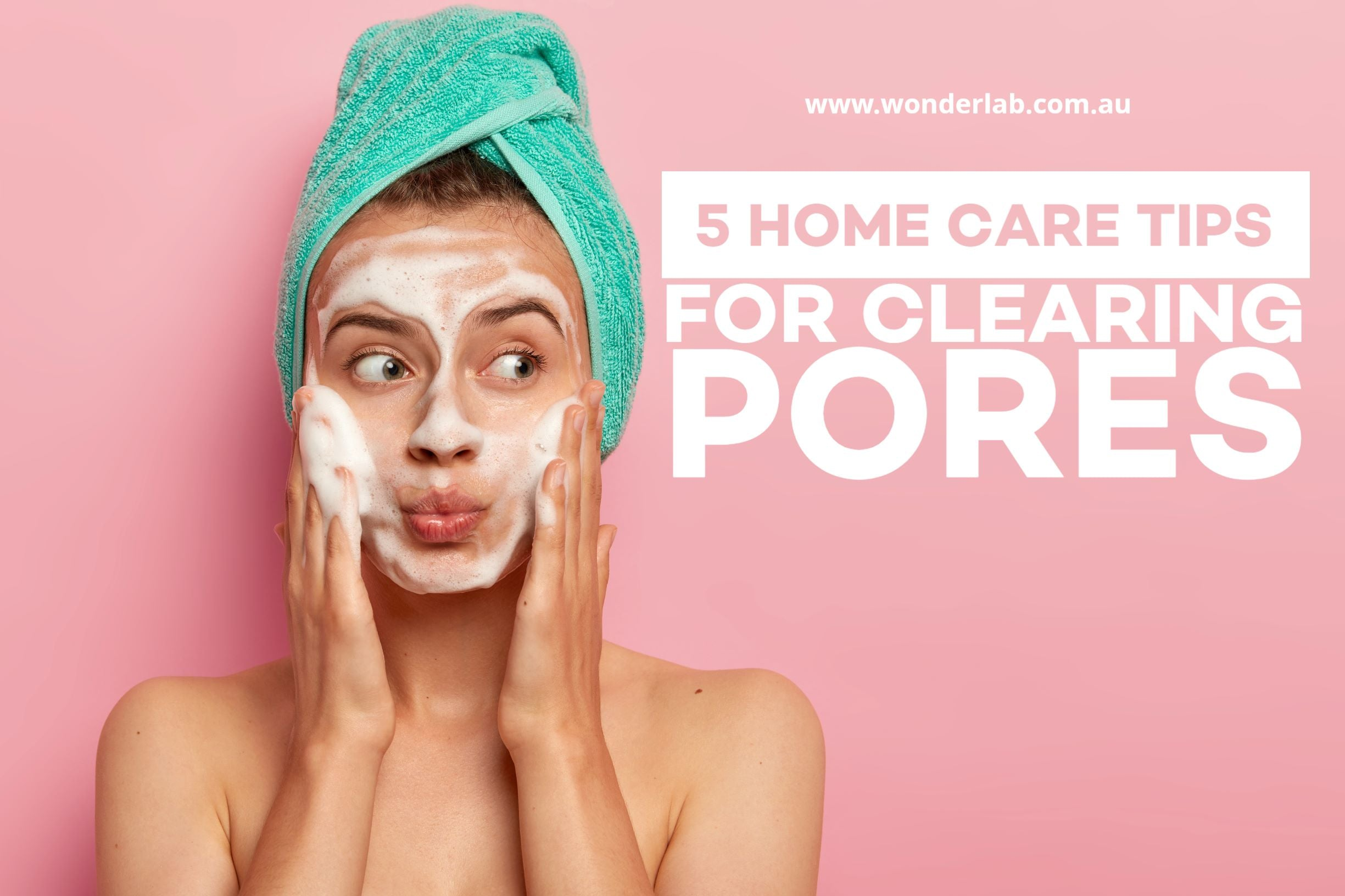 5 home care tips for clearing pores