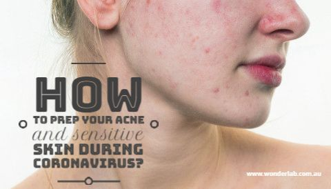 How to prep your ACNE and sensitive skin during coronavirus