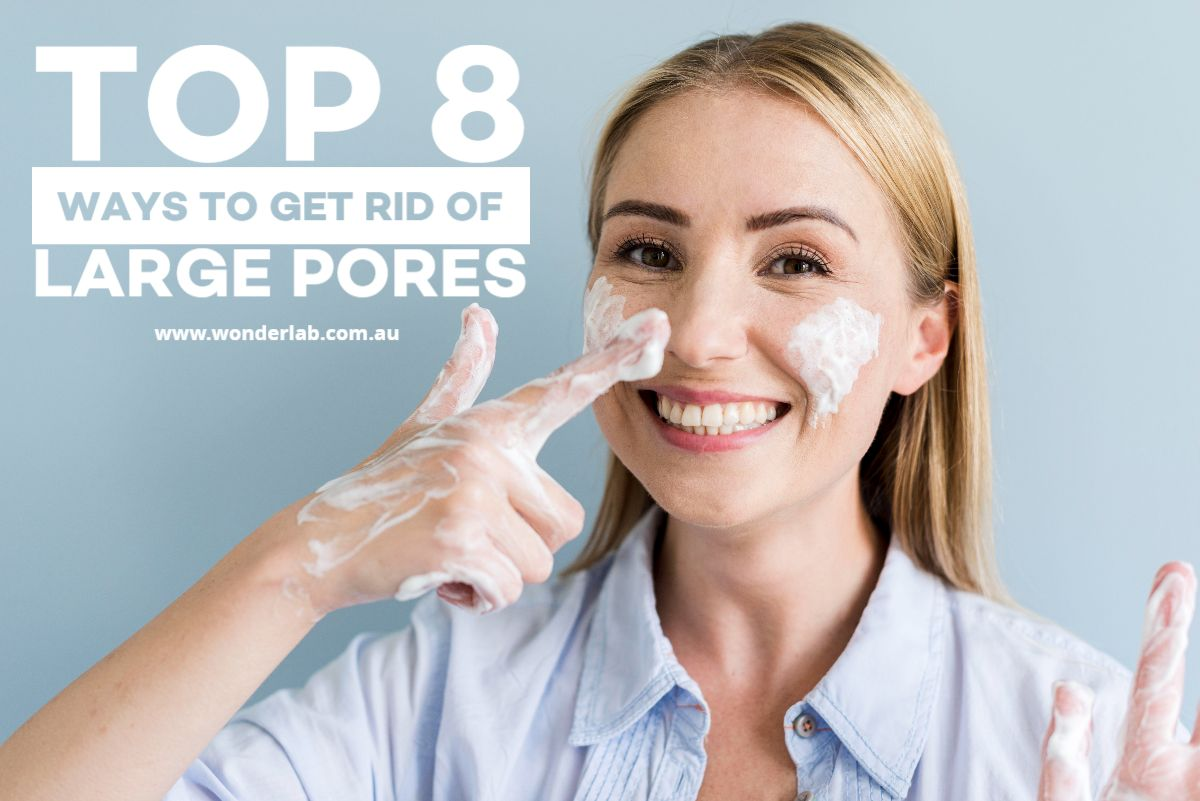 Top 8 ways to get rid of large pores
