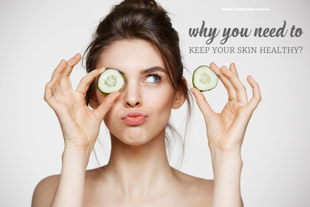 Why you need to keep your skin healthy
