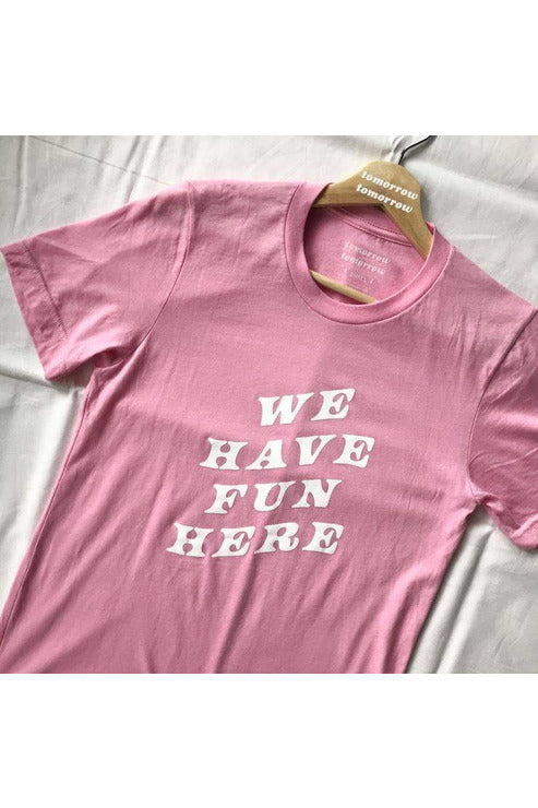 We Have Fun Here Unisex Tee - late bird