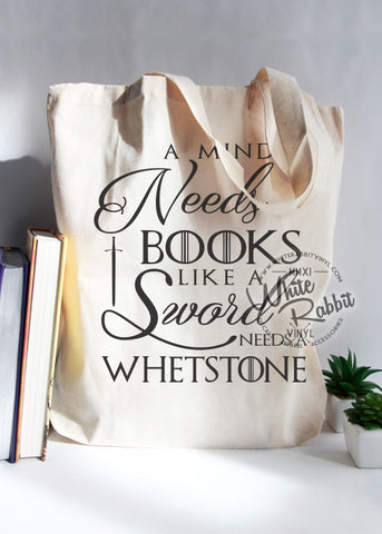 A Mind Needs Books Like A Sword Needs A Whetstone Tote Bag