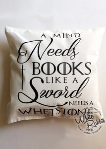 A Mind Needs Books Like A Sword Needs A Whetstone Quote Pillow Case
