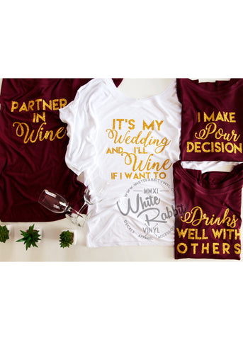 It's My Wedding And I'll Wine If I Want To Alcohol themed Bachelorette Dolman Tees