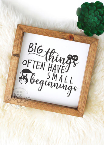 Big Things Often Have Small Beginnings Wood Sign
