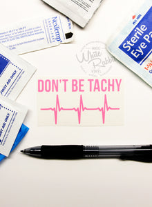 Don't Be Tachy Decal