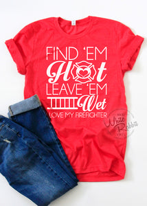 Find 'Em Hot Leave 'Em Wet I Love My Firefighter Unisex T-Shirt