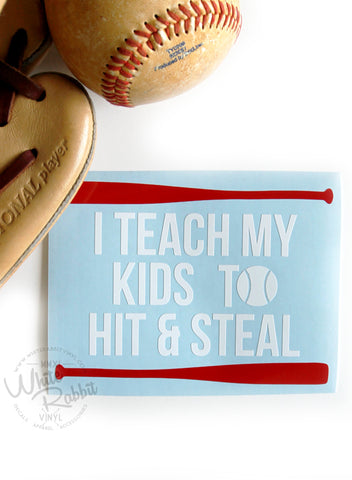 I Teach My Kids How To Hit And Steal Decal