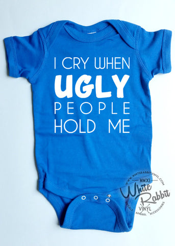 I Cry When Ugly People Hold Me Short Sleeve Infant Bodysuit