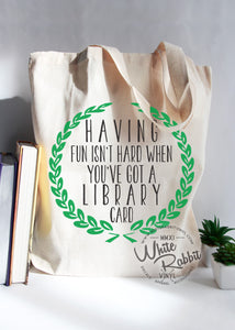 Having Fun Isn't Hard When You've Got A Library Card Tote Bag