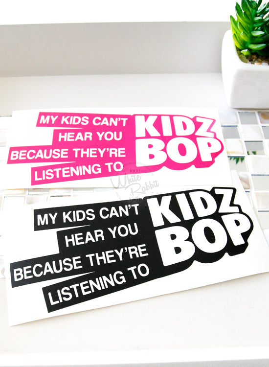 My Kids Can't Hear You Because They're Listening To Kidz Bop Decal