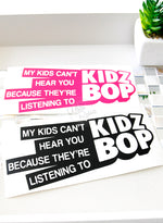 Load image into Gallery viewer, My Kids Can't Hear You Because They're Listening To Kidz Bop Decal