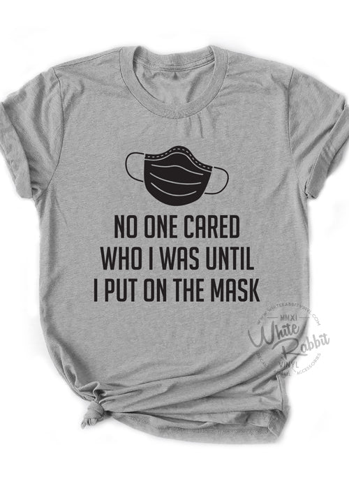 No One Cared Who I Was Until I Put On The Mask Unisex T-Shirt
