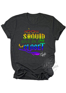 No One Should Live In A Closet Unisex T-Shirt