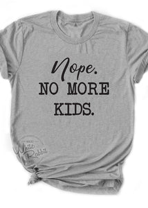 Nope. No More Kids Unisex T-Shirt