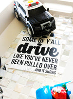 Load image into Gallery viewer, Some of Y'all Drive Like You've Never Been Pulled Over Decal