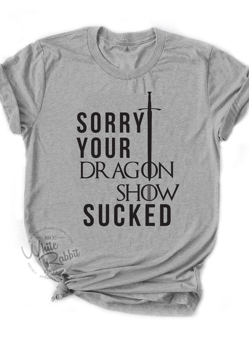 Sorry Your Dragon Show Sucked Unisex T-Shirt