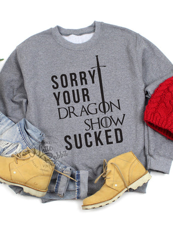 Sorry Your Dragon Show Sucked Unisex Crewneck Sweater