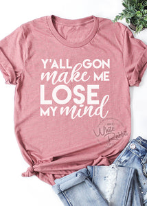 Y'all Gon Make Me Lose My Mind Unisex Short Sleeve T-Shirt
