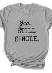 Yep. Still Single Unisex T-Shirt