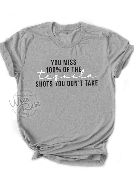 You Miss 100% Of The Tequila Shots You Don't Take Unisex T-Shirt