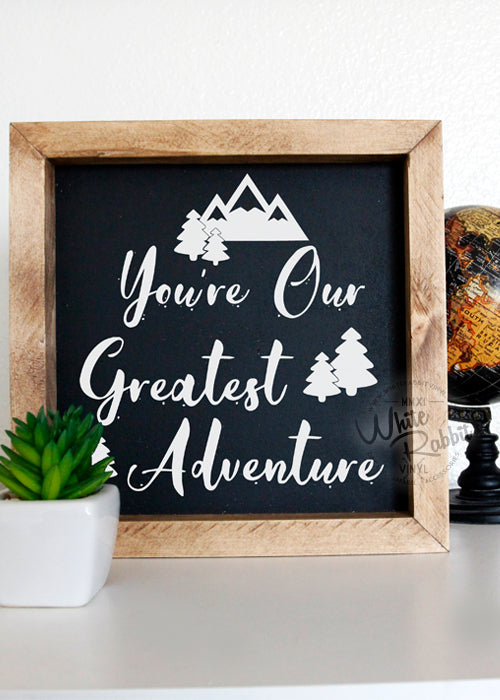 You're Our Greatest Adventure Wood Sign