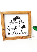 Load image into Gallery viewer, You're Our Greatest Adventure Wood Sign