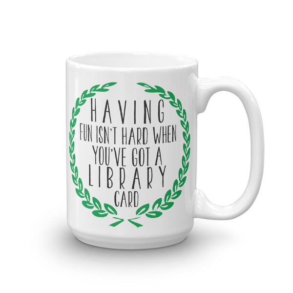 Having Fun Isn't Hard When You've Got A Library Card Mug