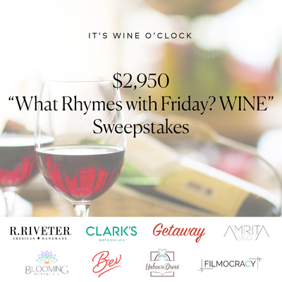 IT'S WINE O'CLOCK $2,950 What Rhymes with Friday? WINE Sweepstakes