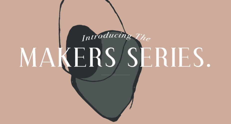 Introducing the Makers Series