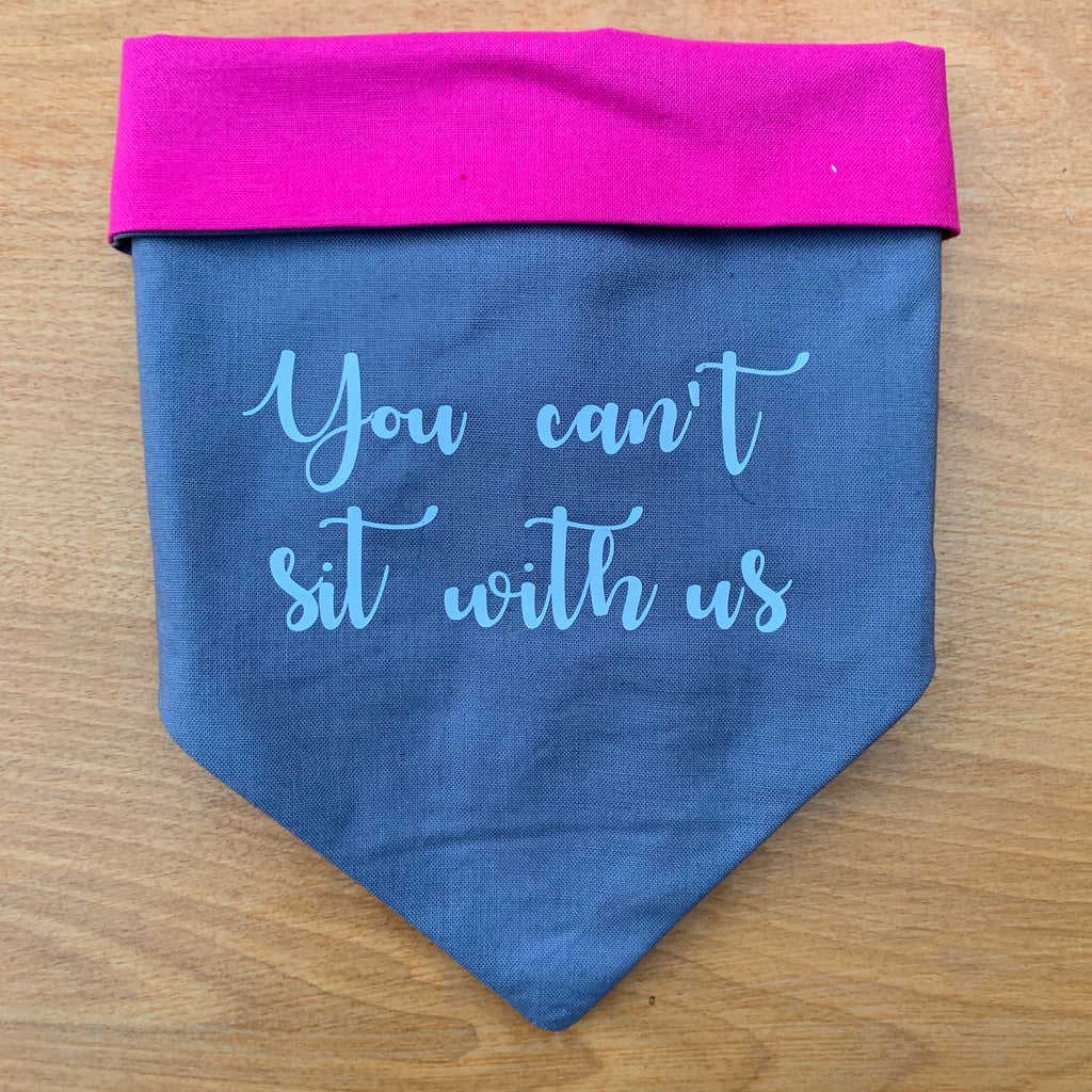 Mean girls- You can't sit with us GREY Bandana!