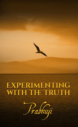 Experimenting with the Truth (Paperback) by Prabhuji
