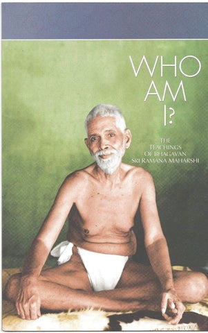 Who Am I? The Teachings of Bhagavan Sri Ramana Maharshi