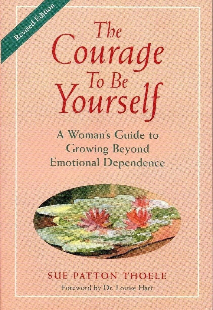 NEW - The Courage to Be Yourself by Sue Patton Thoele (Paperback)