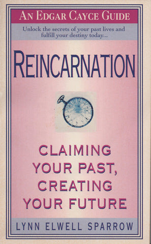Reincarnation: An Edgar Cayce Guide by Lynn Elwell Sparrow