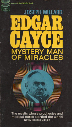 Edgar Cayce: Mystery Man of Miracles by Joseph Millard