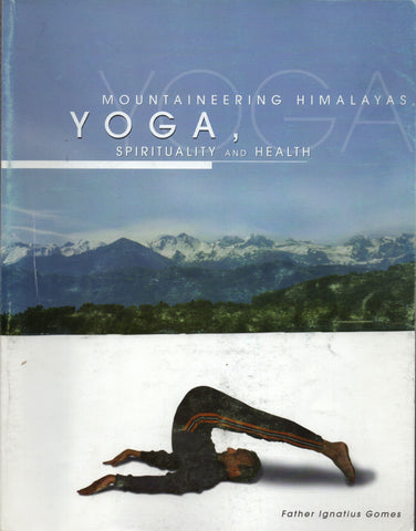 Mountaineering Himalayas, Yoga, Spirituality and Health By Father Ignatius Gomes