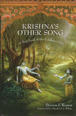 Krishna's Other Song: A New Look at the Uddhava Gita by Steven J. Rosen