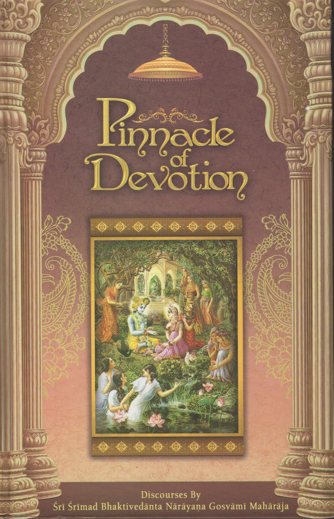 Pinnacle of Devotion by Sri Srimad Bhaktivedanta Narayana Goswami Maharaja