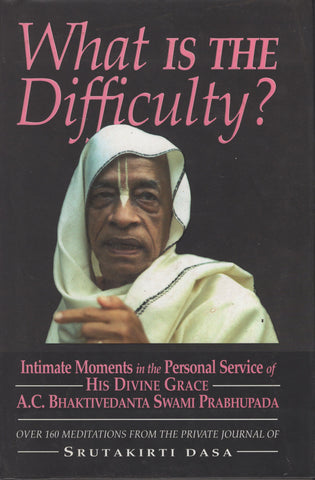 What Is The Difficulty? by Dasa Srutakirti