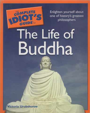 The Complete Idiot's Guide to the Life of Buddha by Victoria Urubshurow