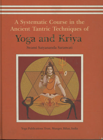 A Systematic Course in the Ancient Tantric Techniques of Yoga and Kriya by Swami